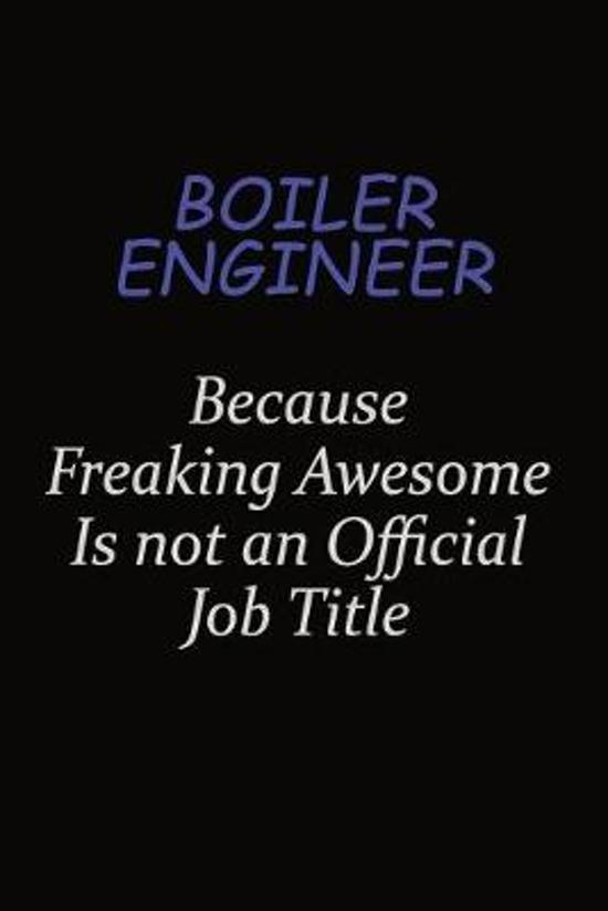 Boiler Engineer Because Freaking Awesome Is Not An Official Job Title: Career journal, notebook and writing journal for encouraging men, women and kid