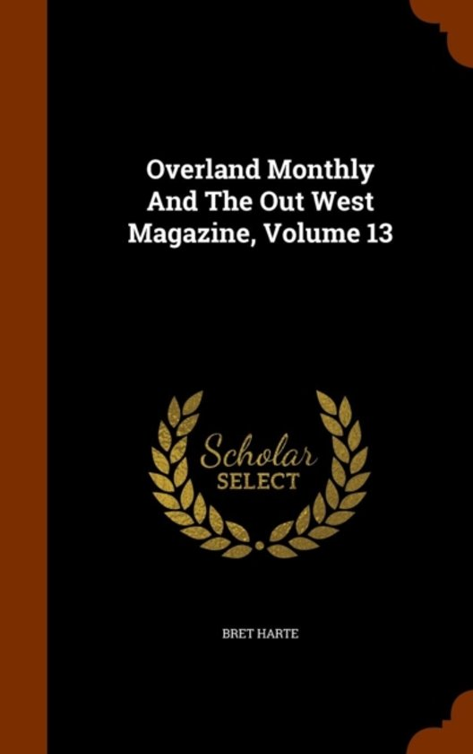 Overland Monthly and the Out West Magazine, Volume 13