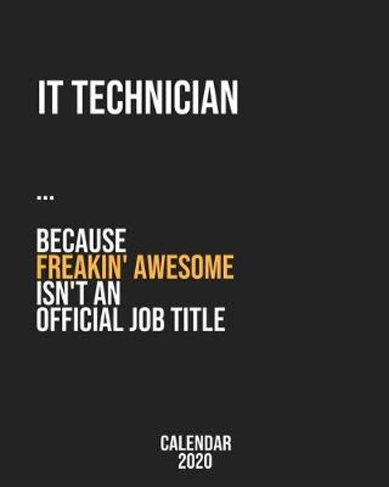 IT technician because freakin' Awesome isn't an Official Job Title: Calendar 2020, Monthly & Weekly Planner Jan. - Dec. 2020