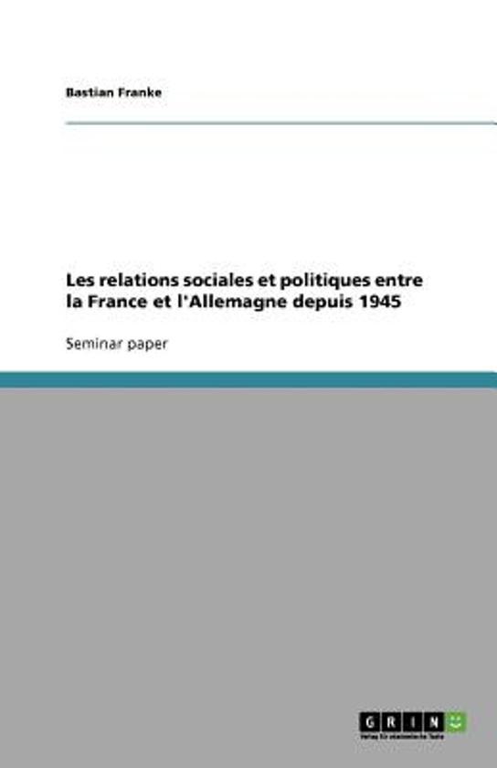 Les Relations Sociales Et Politiques Entre La France Et l'Allemagne Depuis 1945