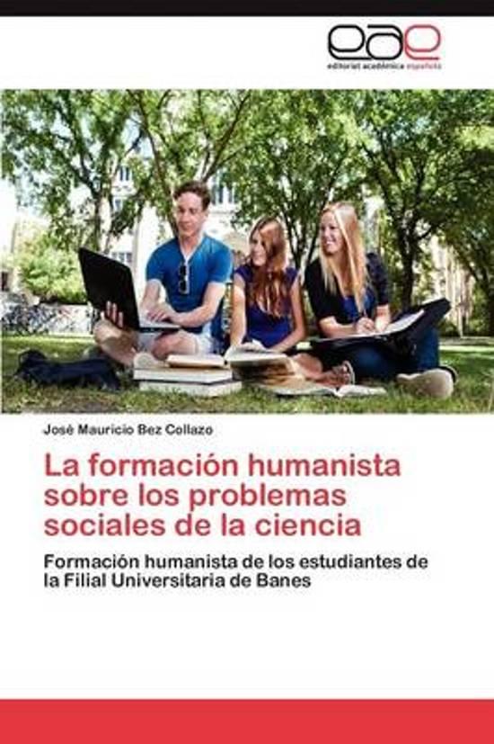 La Formacion Humanista Sobre Los Problemas Sociales de La Ciencia