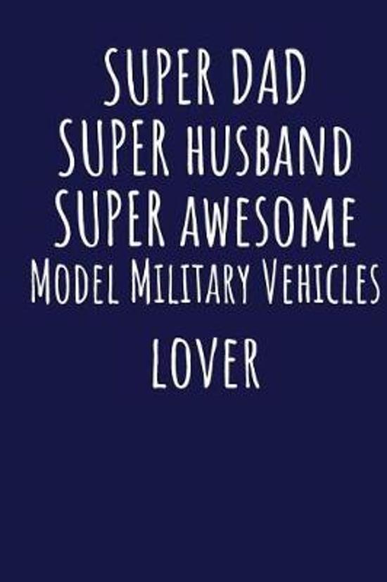 Super Dad Super Husband Super Awesome Model Military Vehicles Lover