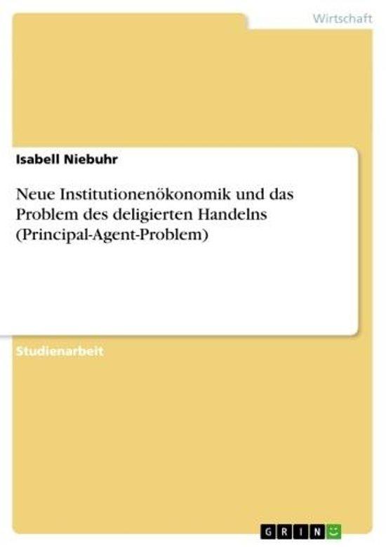 Neue Institutionenökonomik und das Problem des deligierten Handelns (Principal-Agent-Problem)