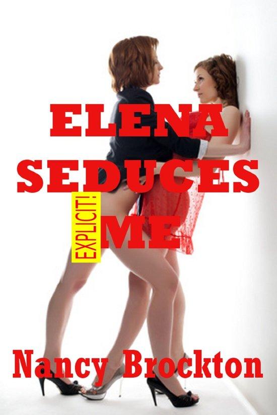Elena Seduces Me (A First Lesbian Experience Erotica Story)