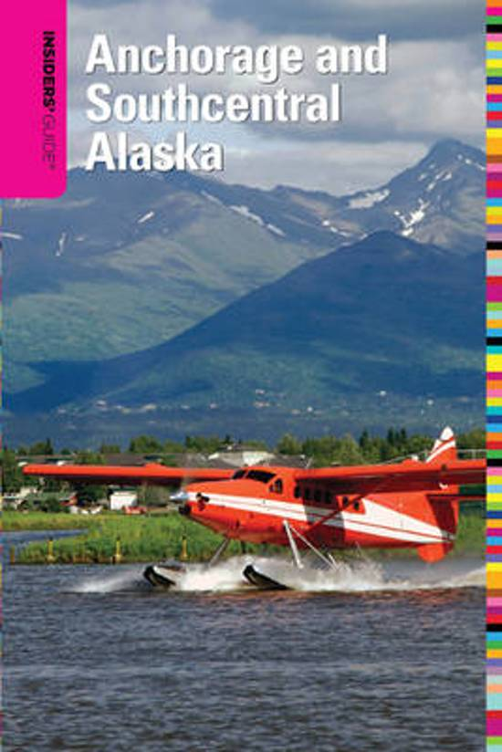 Insiders' Guide to Anchorage and Southcentral Alaska