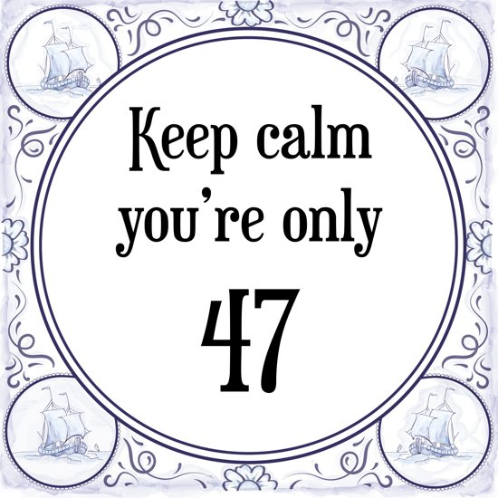 47 jaar bol.| Verjaardag Tegeltje met Spreuk (47 jaar: Keep calm you  47 jaar