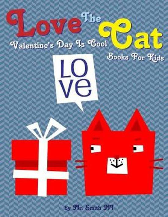 Love The Cat Valentine's Day Is Cool Books For Kids