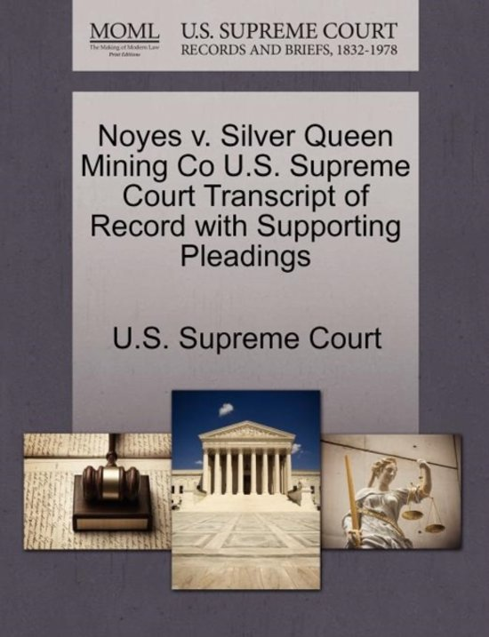 Noyes V. Silver Queen Mining Co U.S. Supreme Court Transcript of Record with Supporting Pleadings