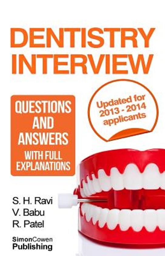 Dentistry Interview Questions and Answers with Full Explanations (Includes Sections on MMI and 2013 Nhs Changes).