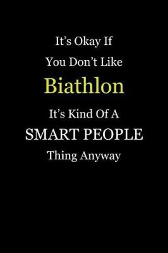 It's Okay If You Don't Like Biathlon It's Kind of a Smart People Thing Anyway