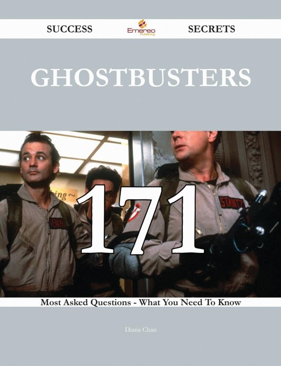 Ghostbusters 171 Success Secrets - 171 Most Asked Questions On Ghostbusters - What You Need To Know
