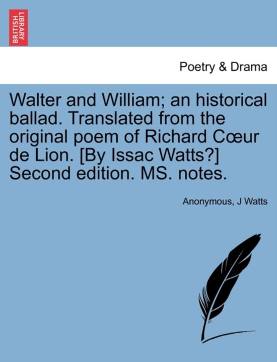 Walter and William; An Historical Ballad. Translated from the Original Poem of Richard Coeur de Lion. [by Issac Watts?] Second Edition. Ms. Notes.