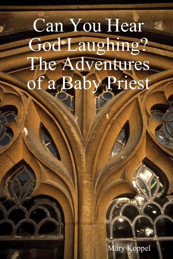 Can You Hear God Laughing : The Adventures of a Baby Priest