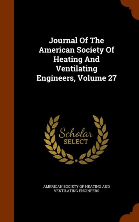 Journal of the American Society of Heating and Ventilating Engineers, Volume 27