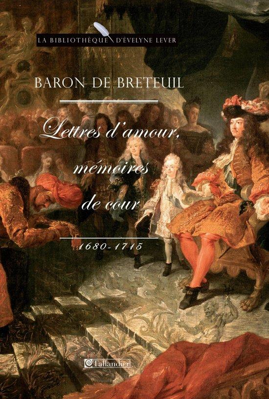 Baron de Breteuil, Lettres d'amour, mémoires de cour (1680-1715)