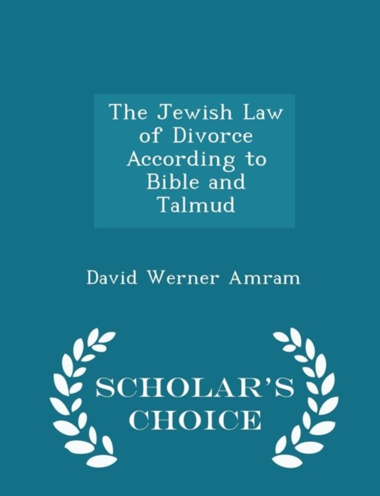 The Jewish Law of Divorce According to Bible and Talmud - Scholar's Choice Edition