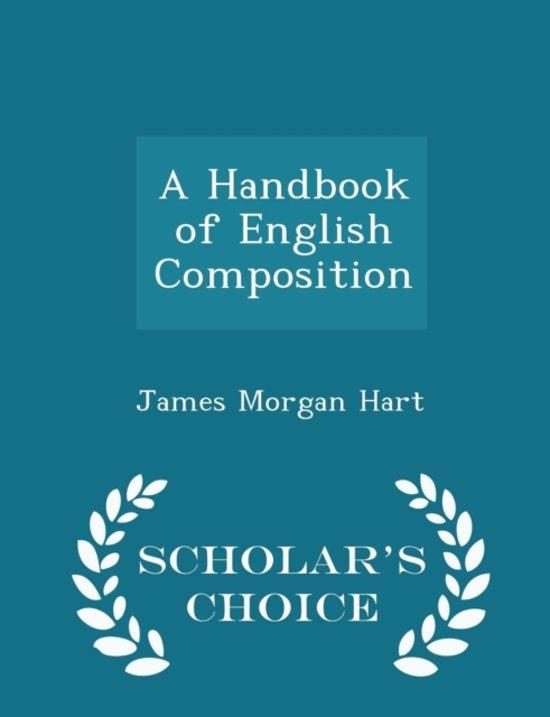 A Handbook of English Composition - Scholar's Choice Edition