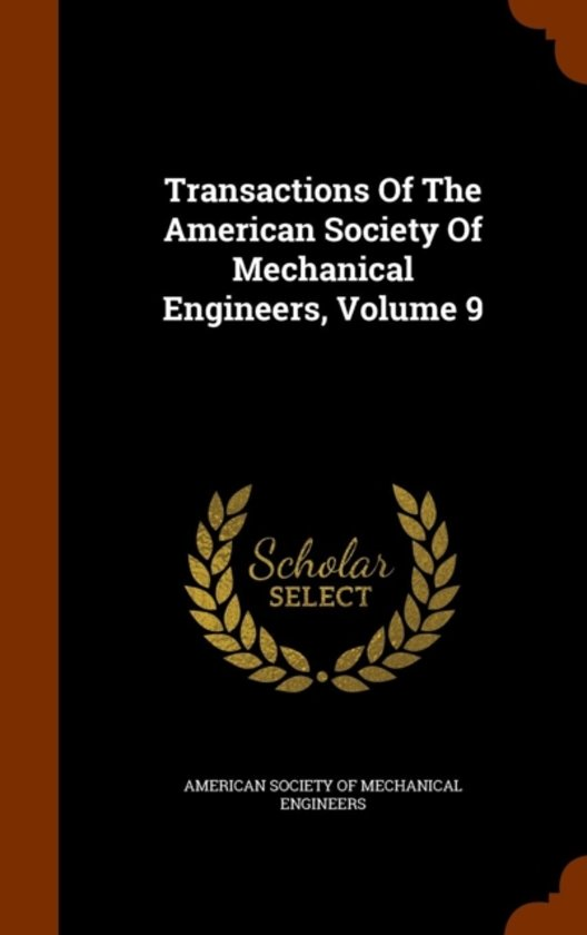 Transactions of the American Society of Mechanical Engineers, Volume 9