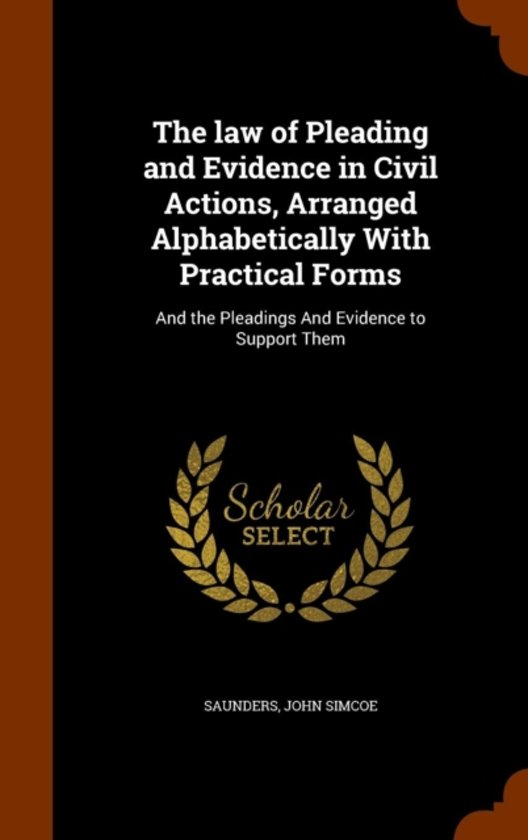 The Law of Pleading and Evidence in Civil Actions, Arranged Alphabetically with Practical Forms
