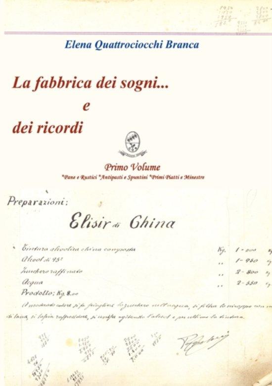 La Fabbrica Dei Sogni ... E Dei Ricordi - 1) Primo Volume *Pane E Rustici *Antipasti E Spuntini *Primi Piatti E Minestre