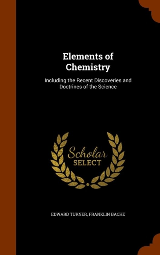 Elements of Chemistry, Including the Recent Discoveries and Doctrines of the Science