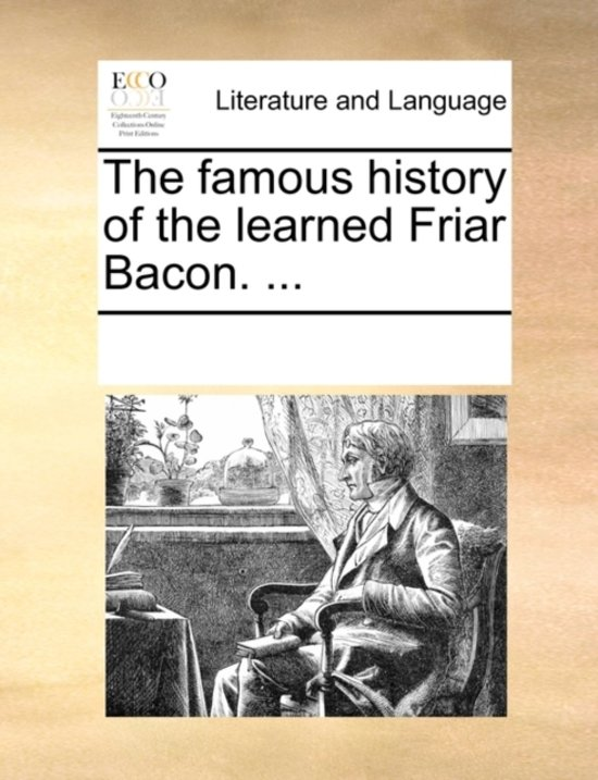 The Famous History of the Learned Friar Bacon. ...