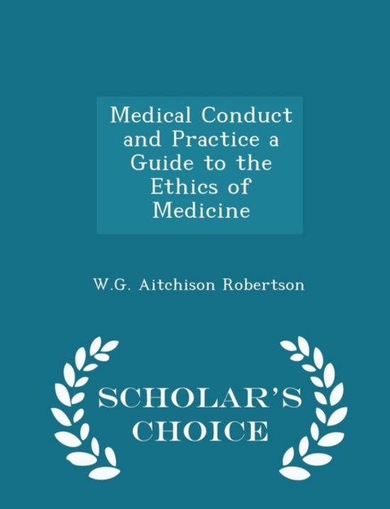 Medical Conduct and Practice a Guide to the Ethics of Medicine - Scholar's Choice Edition