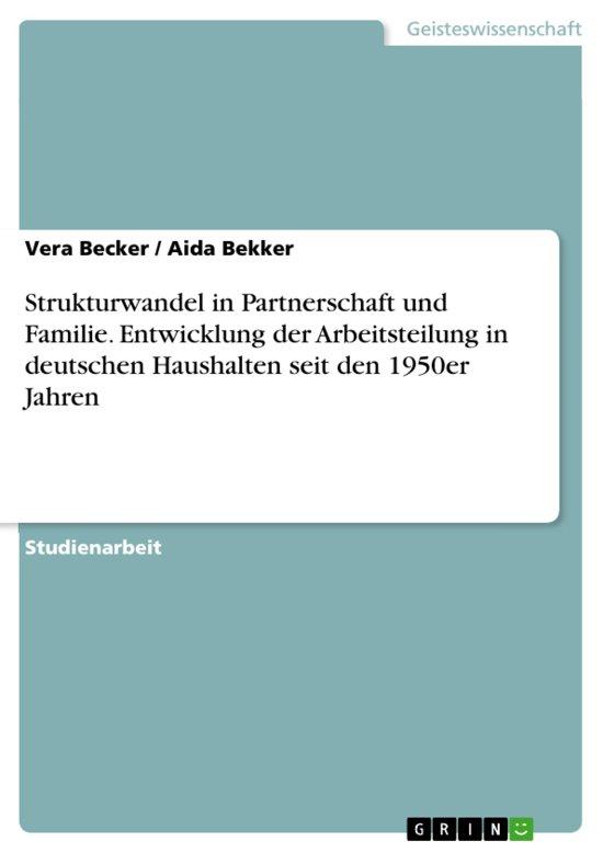 Strukturwandel in Partnerschaft und Familie. Entwicklung der Arbeitsteilung in deutschen Haushalten seit den 1950er Jahren