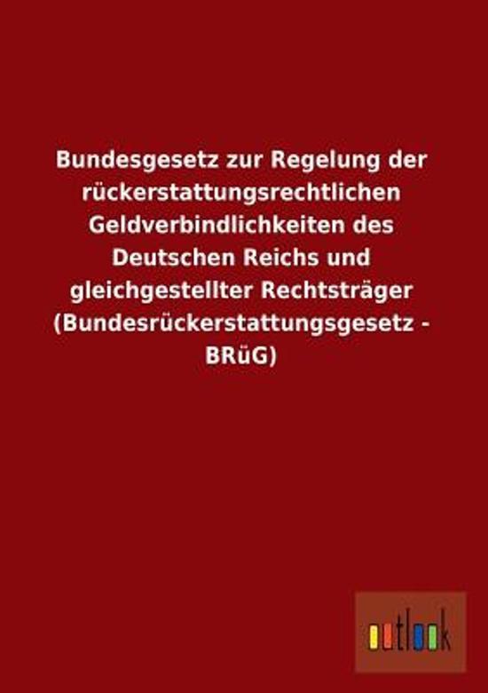 Bundesgesetz Zur Regelung Der Ruckerstattungsrechtlichen Geldverbindlichkeiten Des Deutschen Reichs Und Gleichgestellter Rechtstrager (Bundesruckersta