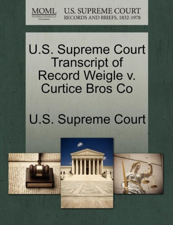 U.S. Supreme Court Transcript of Record Weigle V. Curtice Bros Co