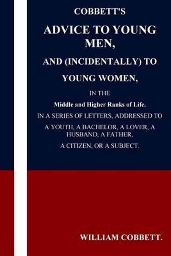 Cobbett's Advice to Young Men and (Incidentally) to Young Women in the Middle a