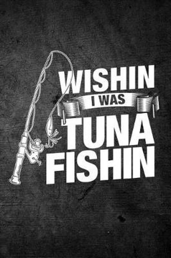 Wishin I Was Tuna Fishin