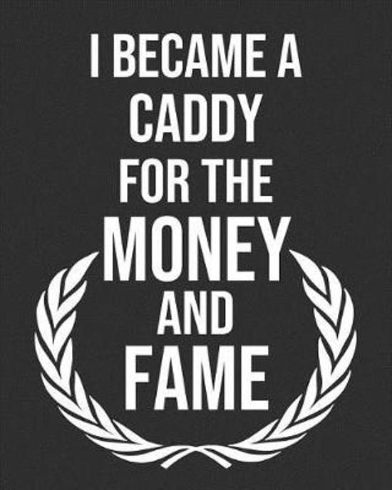 I Became a Caddy for the Money and Fame