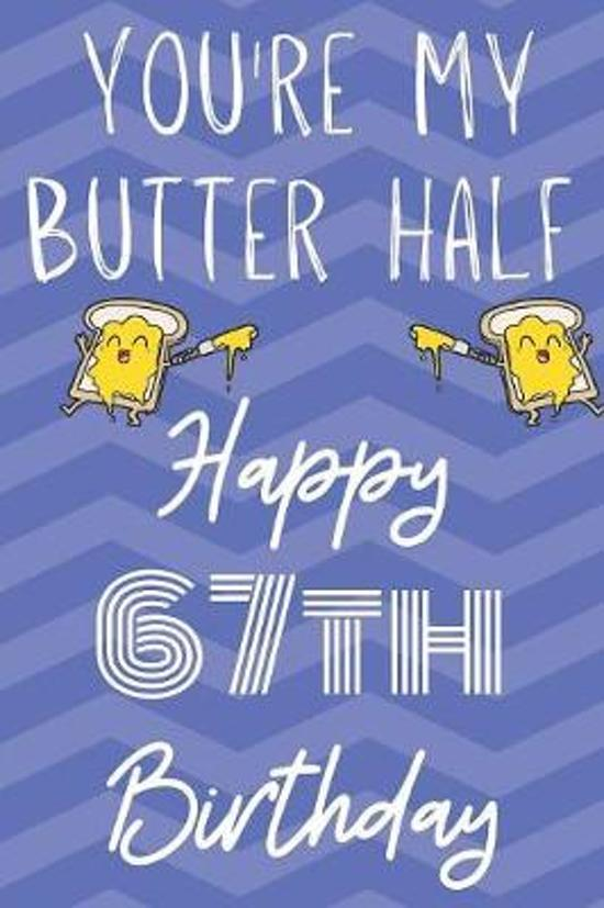 You're My Butter Half Happy 67th Birthday