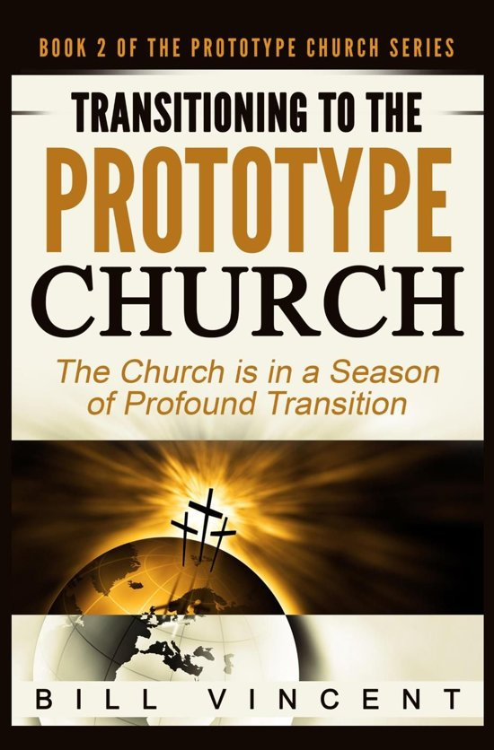 Transitioning to the Prototype Church: The Church is in a Season of Profound of Transition