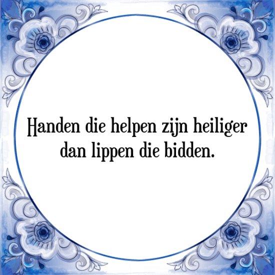 Tegeltje met Spreuk (Tegeltjeswijsheid): Handen die helpen zijn heiliger dan lippen die bidden. + Kado verpakking & Plakhanger
