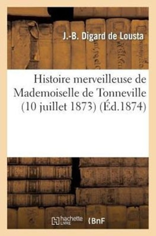 Histoire Merveilleuse de Mademoiselle de Tonneville (10 Juillet 1873)