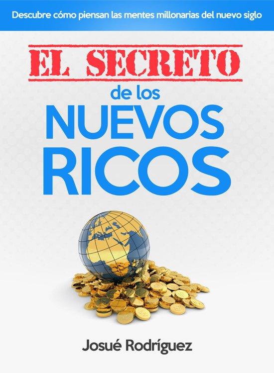El Secreto de los Nuevos Ricos: Descubre como piensan las mentes millonarias del nuevo siglo