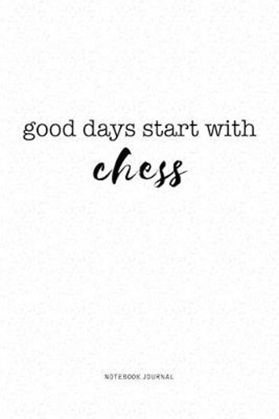 Good Days Start With Chess: A 6x9 Inch Journal Notebook Diary With A Bold Text Font Slogan On A Matte Cover and 120 Blank Lined Pages