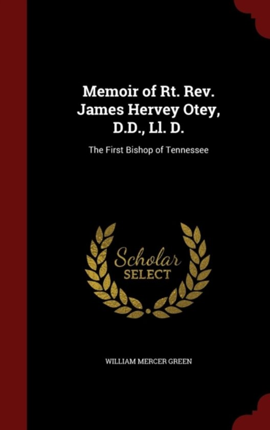 Memoir of Rt. REV. James Hervey Otey, D.D., LL. D.