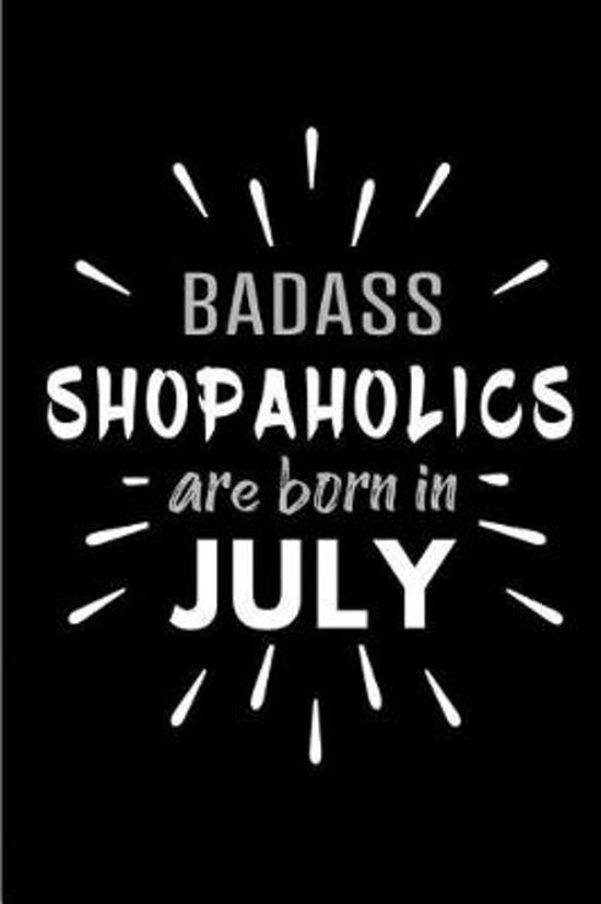 Badass Shopaholics Are Born In July