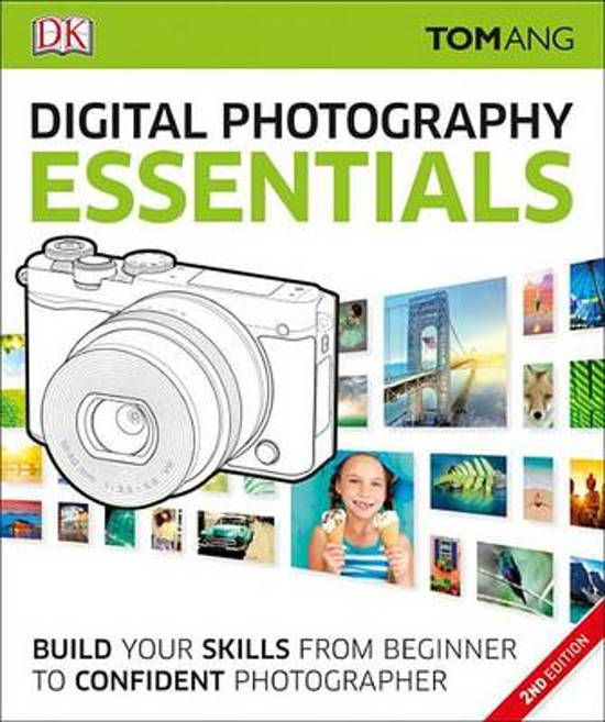 C Digital Photography Essentials A Practical and Inspiring Guide That Will Take You from Beginner to Confident
