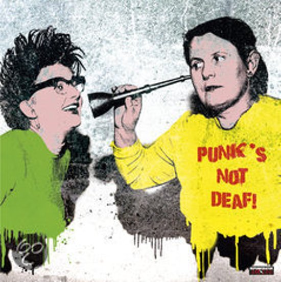 Punk's Not Deaf! (We Just Love It)