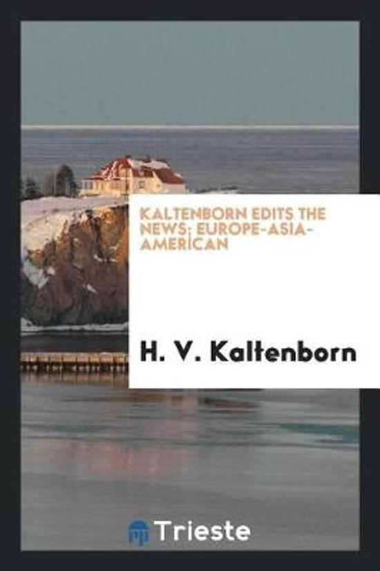 Kaltenborn Edits the News; Europe-Asia-American