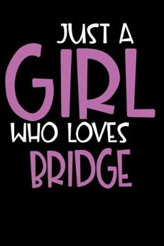 Just A Girl Who Loves Bridge