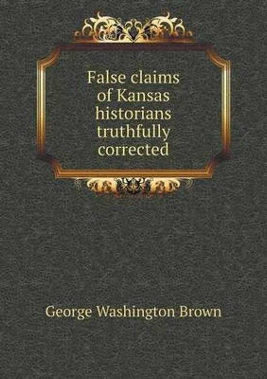 False Claims of Kansas Historians Truthfully Corrected