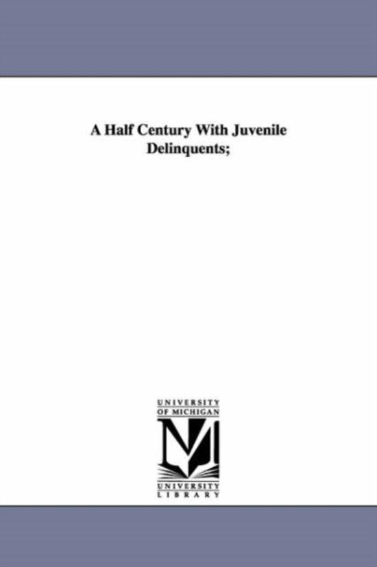 A Half Century with Juvenile Delinquents;