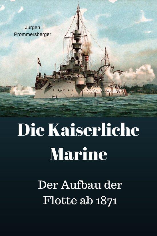Die Kaiserliche Marine - Der Aufbau der Flotte ab 1871