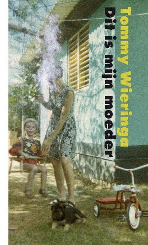 Boek cover Dit is mijn moeder van Tommy Wieringa (Hardcover)
