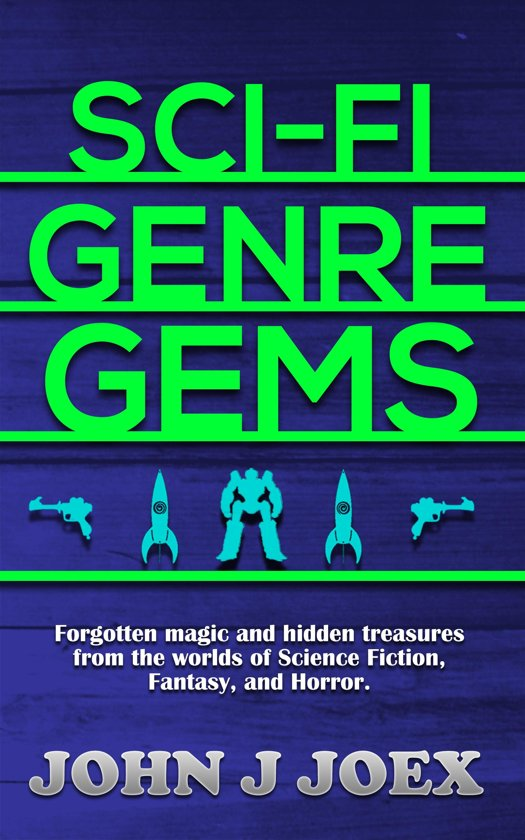 Sci Fi Genre Gems: Forgotten magic and hidden treasures from the worlds of Science Fiction, Fantasy, and Horror